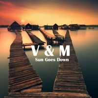 V & M - Sun Goes Down (Original Mix) by V & M on SoundCloud