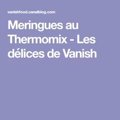 Meringues au Thermomix - Les délices de Vanish
