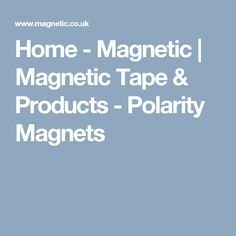 Home - Magnetic | Magnetic Tape & Products - Polarity Magnets