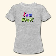 I AM Here! Das ist das, was zählt. Aufdruck auf Shirt
