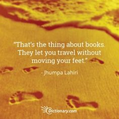 """""""That's the thing about books. They let you travel without moving your feet."""" Jhumpa Lahiri"""