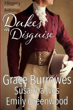 Dukes In Disguise by Grace Burrowes, Susanna Ives, and Emily Greenwood - three novellas