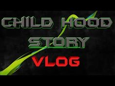 CHILD HOOD STORY/ VLOG#1 - YouTube