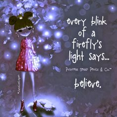 Every blink of a firefly's light says. believe. ~ Princess Sassy Pants & Co Princess Quotes, My Princess, Sassy Quotes, Cute Quotes, Fun Sayings, Girl Quotes, Happy Thoughts, Positive Thoughts, Positive Quotes