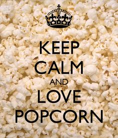 KEEP CALM AND LOVE POPCORN cause its inspirational like that!!!!...Especially Cartwright's Popcorn & ALL of their 11 flavors!