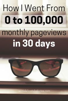 How I Went From 0 - 100,000 Monthly Pageviews in 30 Days, blogging tips and advice