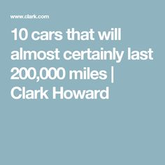 10 cars that will almost certainly last 200,000 miles | Clark Howard