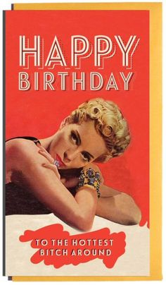 kaart hb to the hottest bitch Happy Birthday Vintage, Happy Birthday Text, Birthday Girl Quotes, Happy Birthday Beautiful, Birthday Cheers, Birthday Messages, Funny Birthday Cards, Birthday Wishes, Happy Bday Wishes