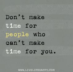 Dont make time for people who cant make time for you. by deeplifequotes, via Flickr