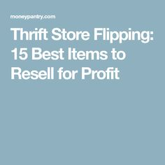 Thrift Store Flipping: 15 Best Items to Resell for Profit - MoneyPantry Thrift Store Crafts, Thrift Store Finds, Thrift Stores, Where To Sell, Flea Market Decorating, Remodels And Restorations, Flipping, Frugal, Thrifting