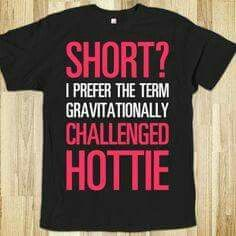 I Prefer Gravitationally Challenged Hottie Text First - Funny Girl Shirts - Ideas of Funny Girl Shirts - Short? I Prefer Gravitationally Challenged Hottie Text First Funny Outfits, Cool Outfits, Funny Clothes, Fashion Outfits, Short Girl Problems, Funny Tees, Shirts With Sayings, Cool T Shirts, Jumpers