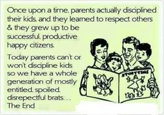 """Not entirely true. However, I would agree that some of today's parenting """"techniques"""" don't work as well as the old ones. Mostly, I think parents are not spending enough time with their children and giving them things to compensate, thus creating spoiled kids who want attention. Pretty sad."""