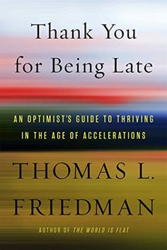 Buy Thank You for Being Late: An Optimist's Guide to Thriving in the Age of Accelerations by Thomas L. Friedman and Read this Book on Kobo's Free Apps. Discover Kobo's Vast Collection of Ebooks and Audiobooks Today - Over 4 Million Titles! Latest Books, New Books, Books To Read, Nature Climate Change, The World Is Flat, Inflection Point, English, Field Guide, Wall Street Journal