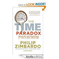 Amazon.com: The Time Paradox: Using the New Psychology of Time to Your Advantage eBook: Philip Zimbardo, John Boyd: Kindle Store