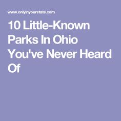 10 Little-Known Parks In Ohio You've Never Heard Of