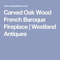 Carved Oak Wood French Baroque Fireplace | Westland Antiques