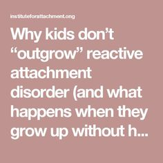 """Why kids don't """"outgrow"""" reactive attachment disorder (and what happens when they grow up without help) – Institute For Attachment and Child Development Counseling Activities, Therapy Activities, Trauma Therapy, Therapy Tools, Occupational Therapy, Coping Skills, Social Skills, Child Development Psychology, Thoughts"""