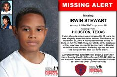 IRWIN STEWART, Age Now: 15, Missing: 11/30/2002. Missing From HOUSTON, TX. ANYONE HAVING INFORMATION SHOULD CONTACT: Harris County Sheriff's Office (Texas) 1-713-221-6000.