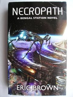 """The novel """"Necropath"""" by Eric Brown was published for the first time in 2009. It's the first book of the Bengal Station trilogy. It's a revised and expanded version of the novel """"Bengal Station"""", published for the first time in 2004. Cover art by Jon Sullivan for a British edition. Click to read a review of this novel!"""