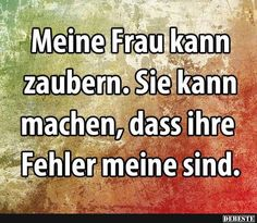 Meine Frau kann zaubern.. | Lustige Bilder, Sprüche, Witze, echt lustig Funny Slogans, Garden Quotes, Good Jokes, I Love To Laugh, Wtf Funny, Man Humor, Cool Words, Quotations, Funny Pictures