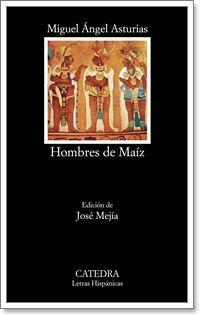 Hombres de maíz / Miguel Ángel Asturias ; edición de José Mejía - 1ª ed. - Madrid : Cátedra, 2014