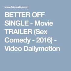 BETTER OFF SINGLE - Movie TRAILER (Sex Comedy - 2016) - Video Dailymotion