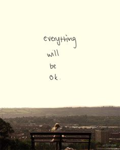 I say this to a lot of people when they are going through shit, I don't tell them that it is ok because right now for them, it's not ok, I tell them that it is going to be ok, because one day, it will be ok