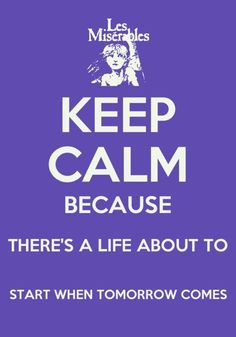 Les Miserables Finally a keep calm I can relate with.  Can't wait til november when the movie comes...