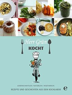 Herr Grün kocht - Rezepte und Geschichten aus dem Kochlab... http://www.amazon.de/dp/3841903967/ref=cm_sw_r_pi_dp_fWYoxb1D2MQ14
