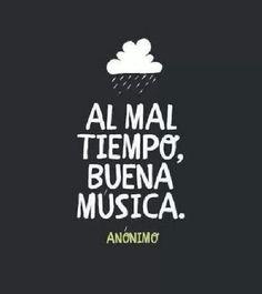 Al mal tiempo buena música (pineado por @PabloCoraje) #citas #quotes