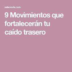 9 Movimientos que fortalecerán tu caído trasero