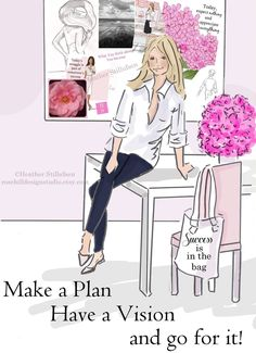 Make a Plan.  Have a vision. And go for it! ~ Rose Hill Designs by Heather A Stillufsen