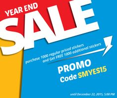 "Year End Sale 2015! Order 1000 Stickers & Get Free 1000 Additional Stickers. Use the promo code ""SMYES15"" when you order."