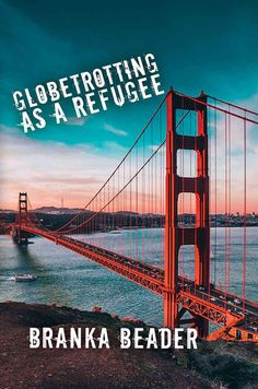 Globetrotting as a Refugee - a novel that takes you across the globe traveling with a young woman in a search of a new home and her own self after she's lost it all in a civil war.