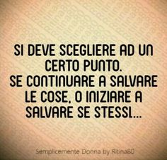"ritina80 en Instagram: ""Si deve scegliere ad un certo punto.Se continuare a salvare le cose,o iniziare a salvare se stessi... ❤⠀ .⠀ .⠀ .⠀ .⠀ .⠀ .⠀ .⠀ #scrittori…"" Motivational Quotes For Life, Me Quotes, Intelligent Words, Narrative Story, Self Love Quotes, Inspire Me, Quotations, Tattoo Quotes, Wisdom"