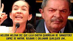 Heloísa Helena diz que Lula chefia quadrilha de 'gangsters' capaz de mat...