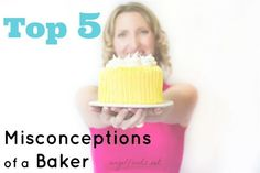 Top 5 Misconceptions of a Baker