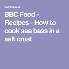 BBC Food - Recipes - How to cook sea bass in a salt crust