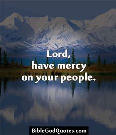 ✞ ✟ BibleGodQuotes.com ✟ ✞  Lord, have mercy on your people.