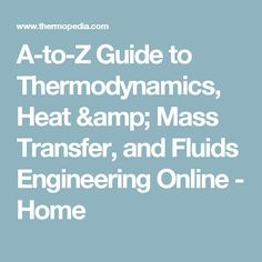 A-to-Z Guide to Thermodynamics, Heat & Mass Transfer, and Fluids Engineering Online - Home