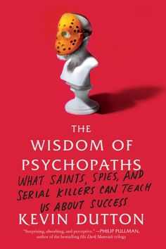 The Wisdom of Psychopaths, by Kevin Dutton [Scientific American/ FSG Books]
