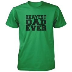 I have the okayest dad ever!! All of our incredibly soft unisex adult shirts are made of 100% combed cotton. The sport grey t-shirt is made of 90% combed cotton and 10% polyester. Every t-shirt is custom made within 2-3 business days of completed payment.