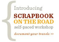 Scrapbook On The Road as a way to document your next trip. Whether traveling across town or around the globe, the ideas and concepts in this class can be easily adapted to your personal travel situation. Please note that this class is geared towards creating an album