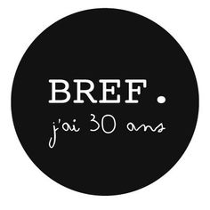 Badge invitation Bref j'ai 30 ans