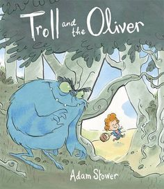 The Troll and the Oliver: Amazon.co.uk: Adam Stower: 9781848771734: Books