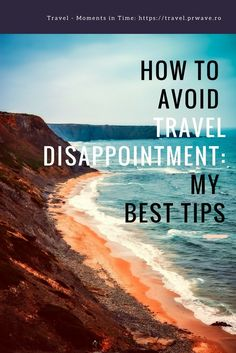 How to avoid travel disappointment: tips from a seasoned traveler; travel tips