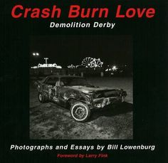"""Book of photographs and essays about the demolition derby. """"Exciting, epic, and beautiful"""""""
