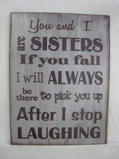 """108 Sister Quotes And Funny Sayings With Images """"Little sisters remind big sisters how wonderful it is to play in the sand. Big sisters show little sisters Now Quotes, Sign Quotes, Funny Quotes, Funny Sister Quotes, Sister Sayings, Funny Humor, Brother Quotes, Funny Stuff, Sayings About Sisters"""
