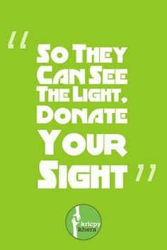 """""""So they can see the light. Donate your Sight""""  Donate Eyes.  Visit My website for more information - http://kricpykhera.com/  #kricpy #kricpykhera #kricpykheragill #khera #quotes"""