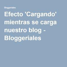 Efecto 'Cargando' mientras se carga nuestro blog - Bloggeriales
